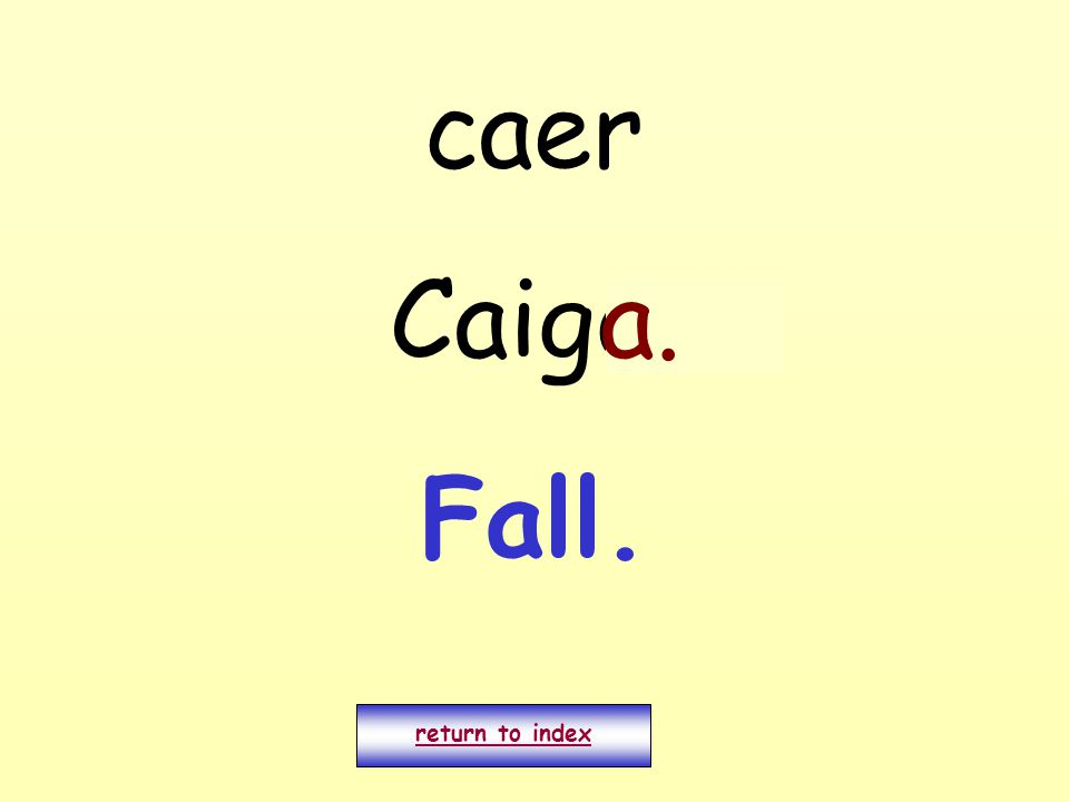 caer Caigo. return to index a. Fall.