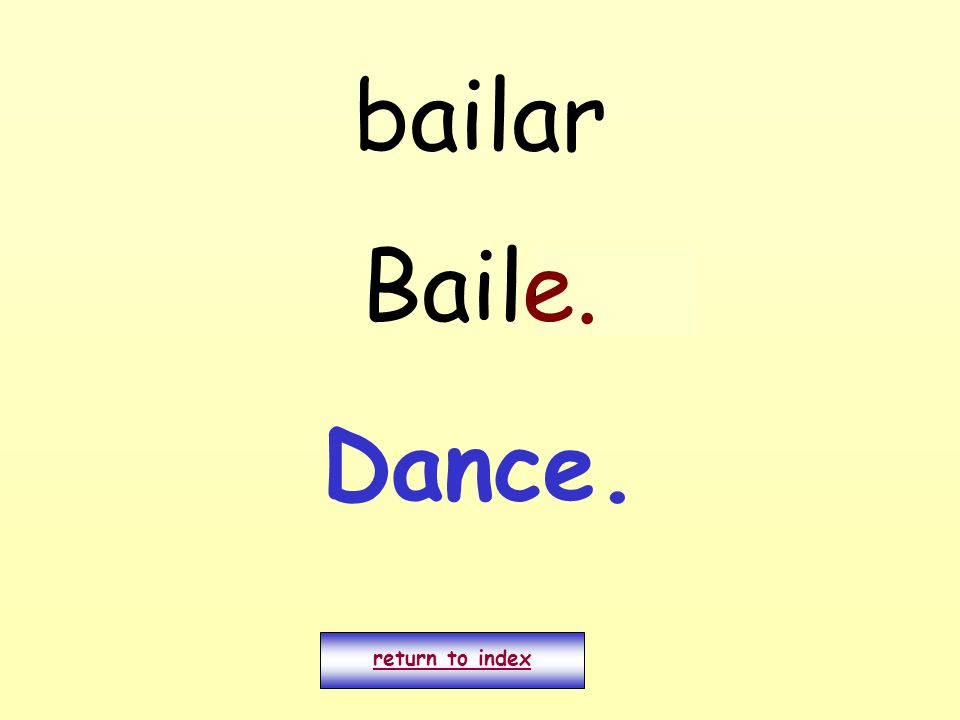 bailar Bailo. return to index e. Dance.