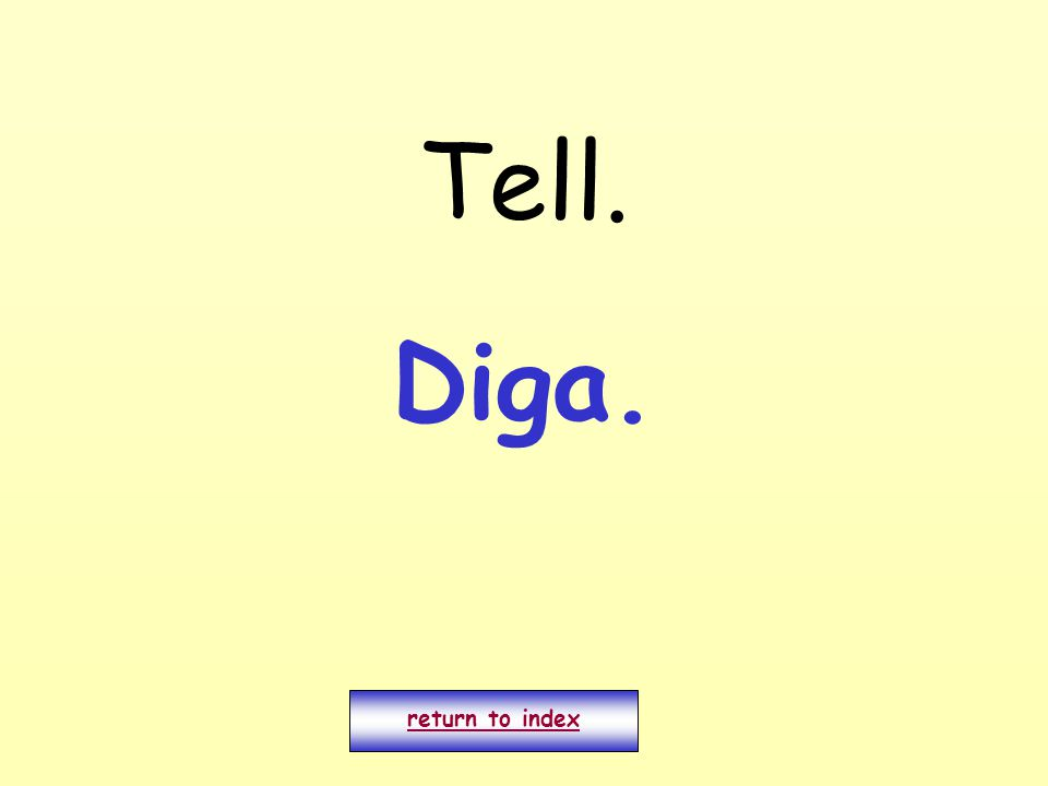 Tell. return to index Diga.