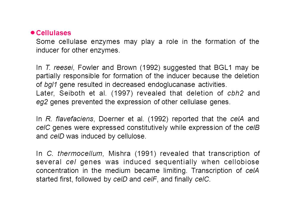 Cellulases Some cellulase enzymes may play a role in the formation of the inducer for other enzymes.