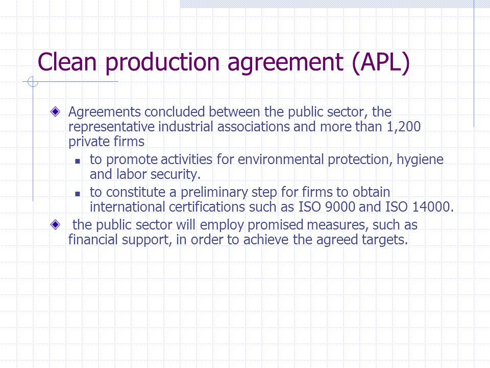 Clean production agreement (APL) Agreements concluded between the public sector, the representative industrial associations and more than 1,200 private firms to promote activities for environmental protection, hygiene and labor security.