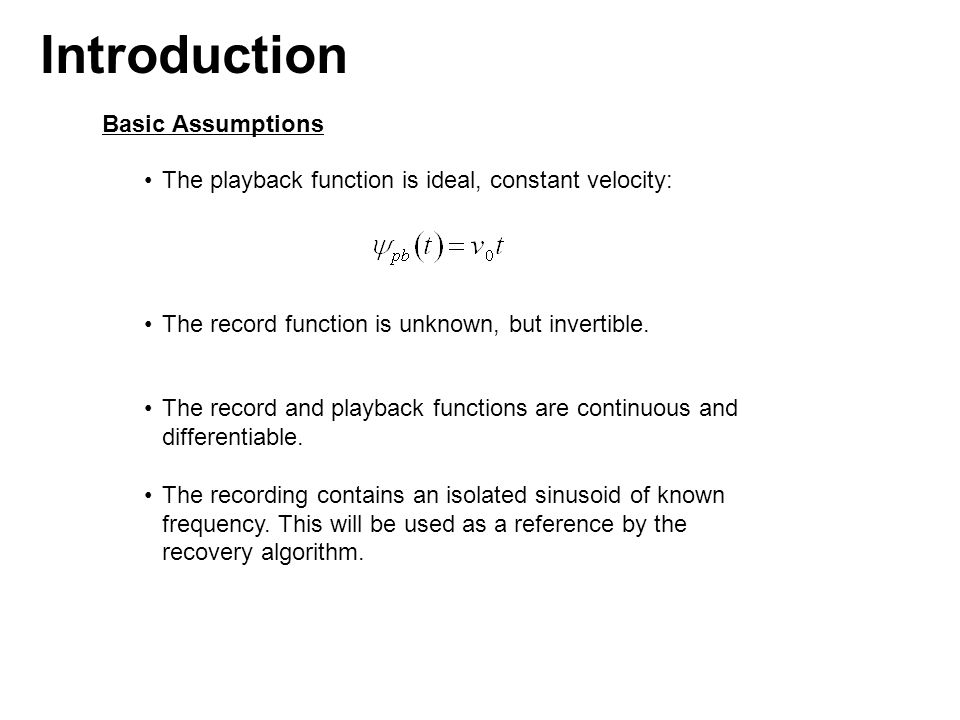 Basic Assumptions The playback function is ideal, constant velocity: The record function is unknown, but invertible.