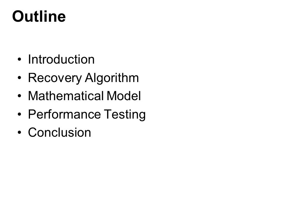 Introduction Recovery Algorithm Mathematical Model Performance Testing Conclusion Outline
