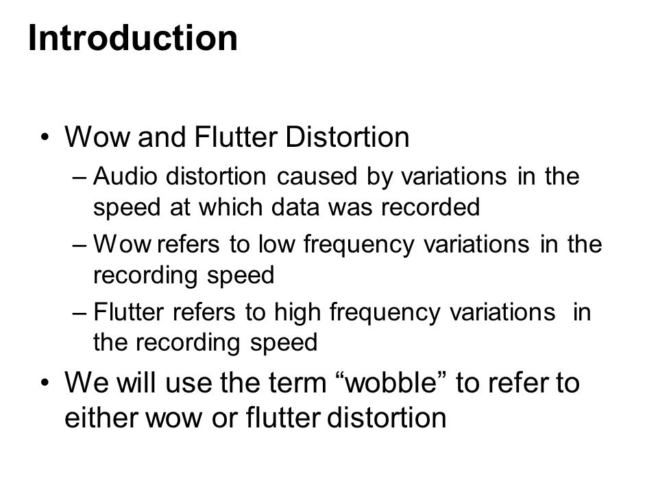 To correct wobble distortion, we need information about the wobble We might know something about the original signal that was recorded.