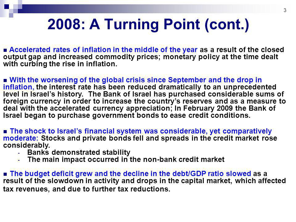 3 2008: A Turning Point (cont.) Accelerated rates of inflation in the middle of the year as a result of the closed output gap and increased commodity prices; monetary policy at the time dealt with curbing the rise in inflation.