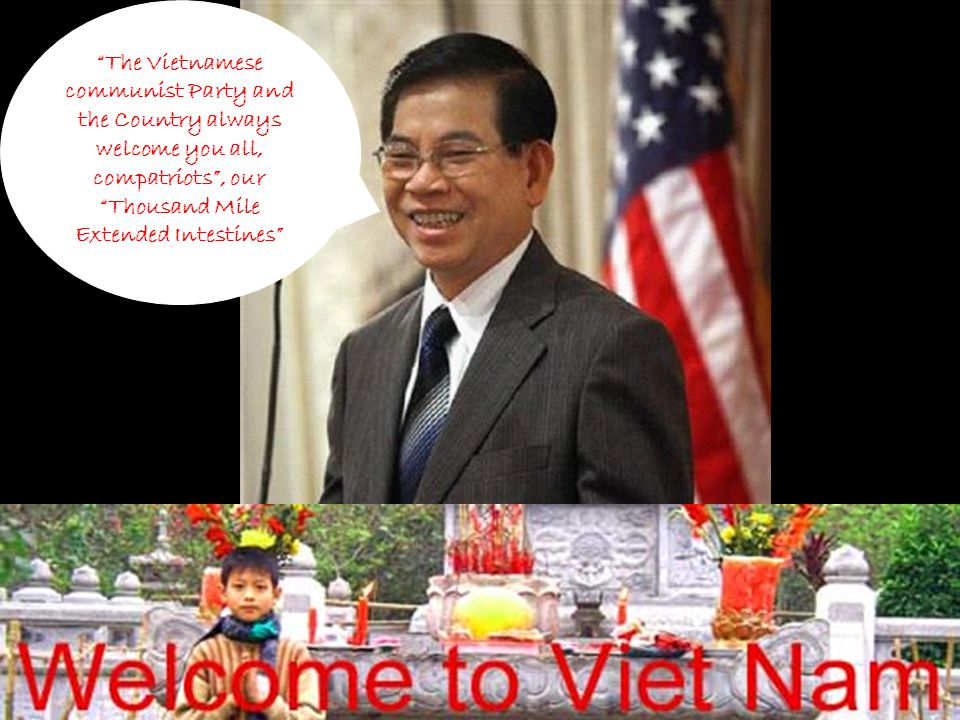The Vietnamese communist Party and the Country always welcome you all, compatriots , our Thousand Mile Extended Intestines