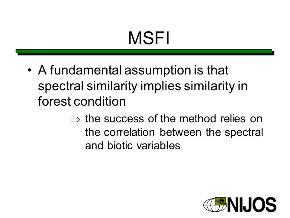 MSFI A fundamental assumption is that spectral similarity implies similarity in forest condition  the success of the method relies on the correlation between the spectral and biotic variables