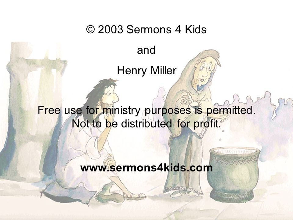 © 2003 Sermons 4 Kids and Henry Miller Free use for ministry purposes is permitted.