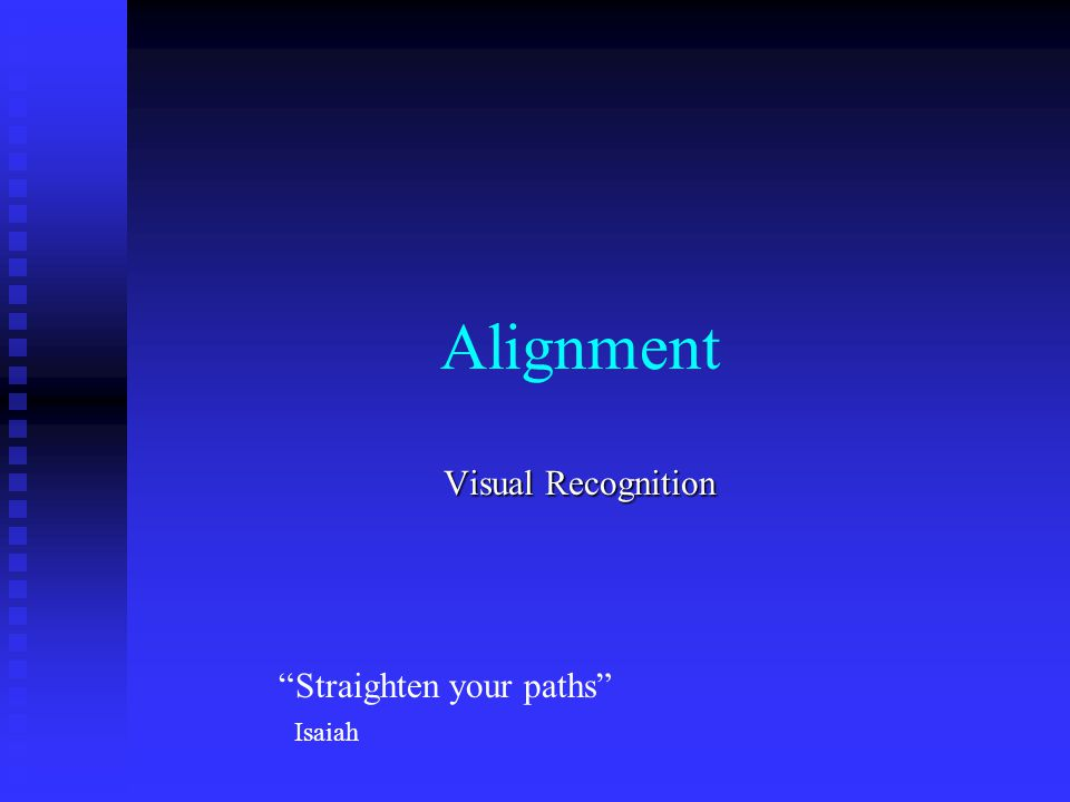 Alignment Visual Recognition Straighten your paths Isaiah