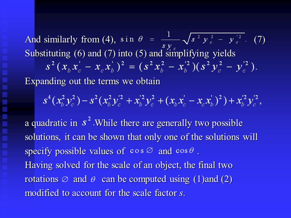 And similarly from (4), (7) Substituting (6) and (7) into (5) and simplifying yields Expanding out the terms we obtain a quadratic in While there are generally two possible solutions, it can be shown that only one of the solutions will specify possible values of and.