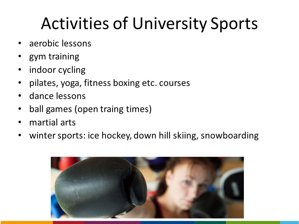 Activities of University Sports aerobic lessons gym training indoor cycling pilates, yoga, fitness boxing etc. courses dance lessons ball games (open