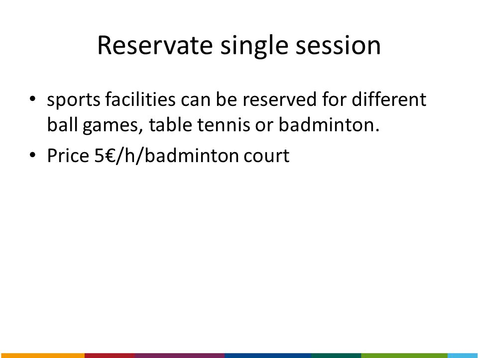 Reservate single session sports facilities can be reserved for different ball games, table tennis or badminton. Price 5€/h/badminton court