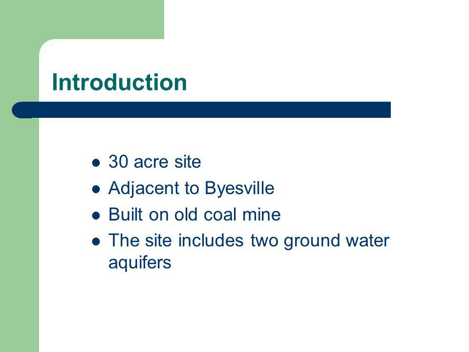 Introduction 30 acre site Adjacent to Byesville Built on old coal mine The site includes two ground water aquifers