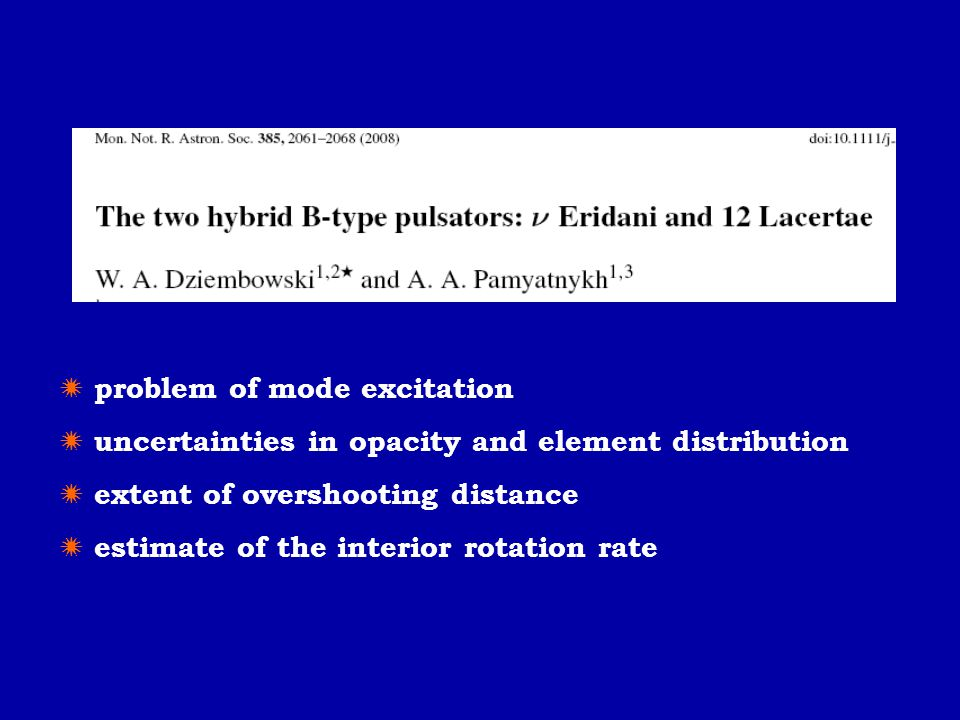  problem of mode excitation  uncertainties in opacity and element distribution  extent of overshooting distance  estimate of the interior rotation