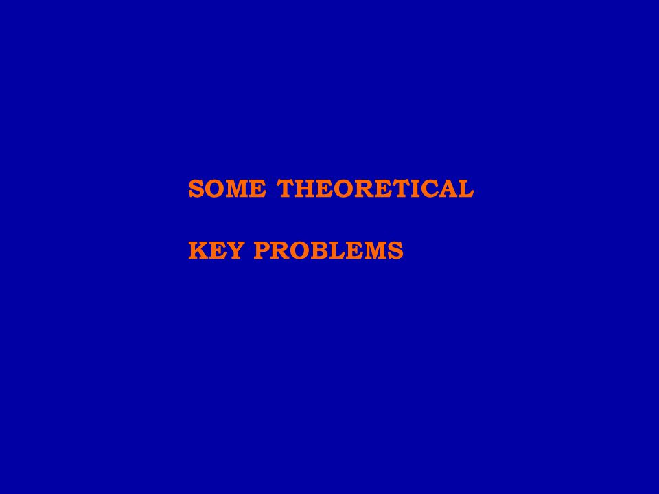 SOME THEORETICAL KEY PROBLEMS