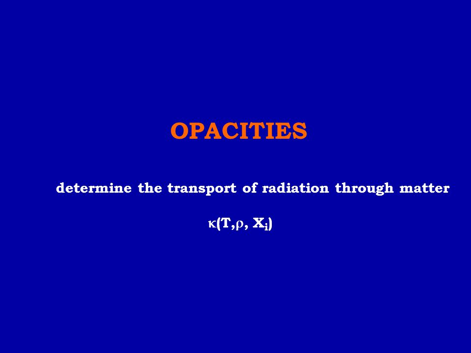 OPACITIES determine the transport of radiation through matter  (T, , X i )