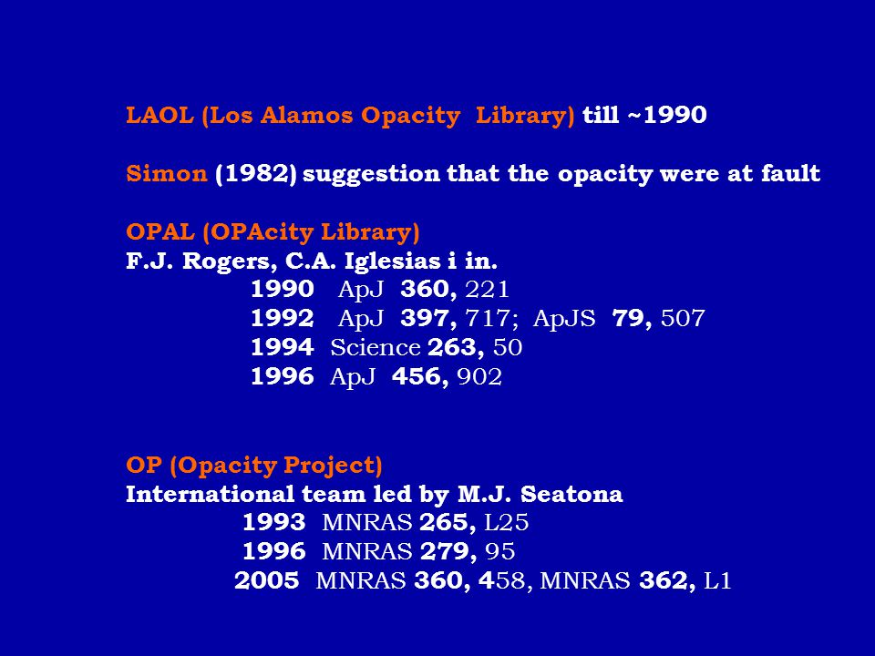 LAOL (Los Alamos Opacity Library) till ~1990 Simon (1982) suggestion that the opacity were at fault OPAL (OPAcity Library) F.J. Rogers, C.A. Iglesias