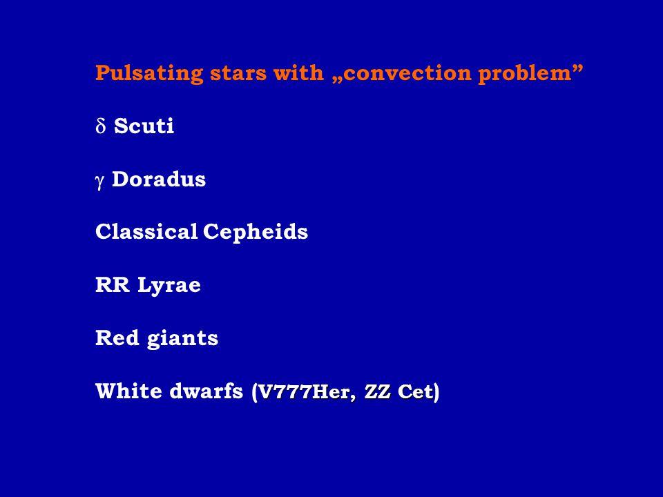 "Pulsating stars with ""convection problem""  Scuti  Doradus Classical Cepheids RR Lyrae Red giants V777Her, ZZ Cet White dwarfs ( V777Her, ZZ Cet )"