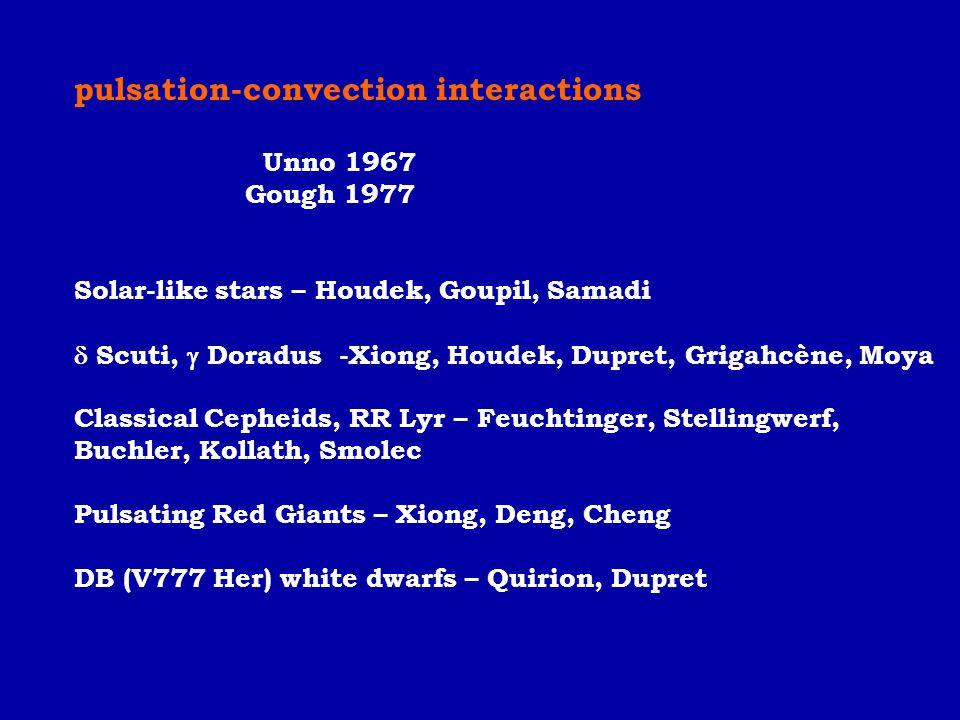 pulsation-convection interactions Unno 1967 Gough 1977 Solar-like stars – Houdek, Goupil, Samadi  Scuti,  Doradus -Xiong, Houdek, Dupret, Grigahcène