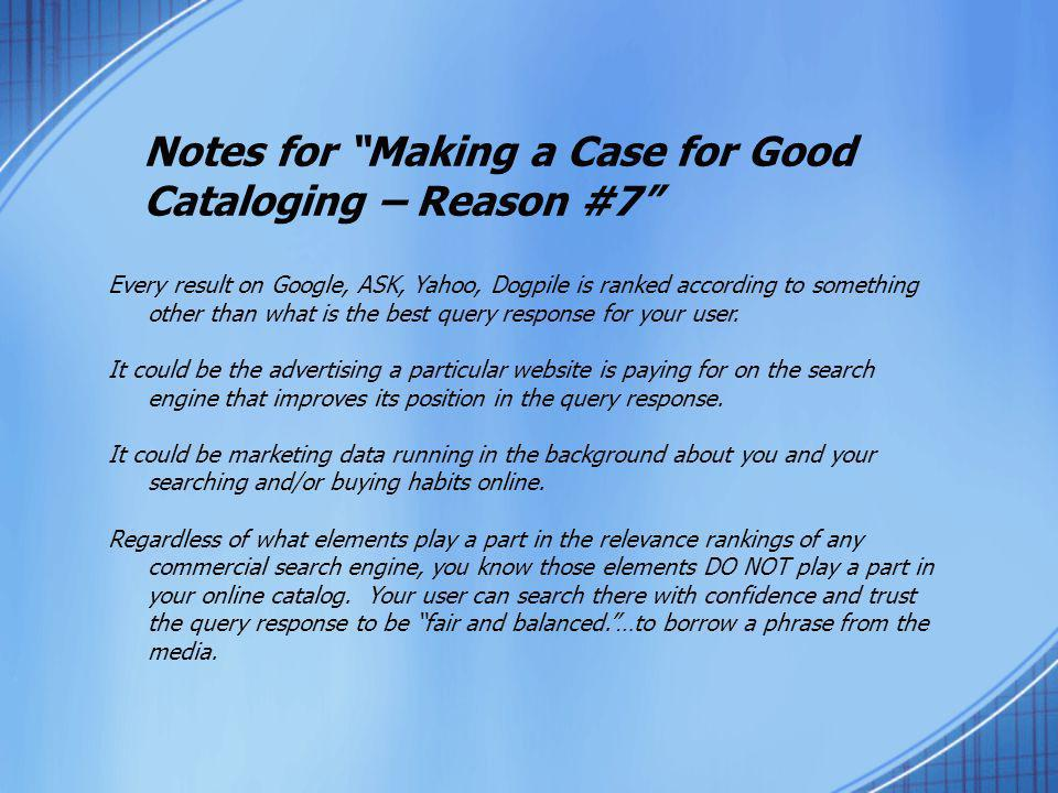 "Notes for ""Making a Case for Good Cataloging – Reason #7"" Every result on Google, ASK, Yahoo, Dogpile is ranked according to something other than what"