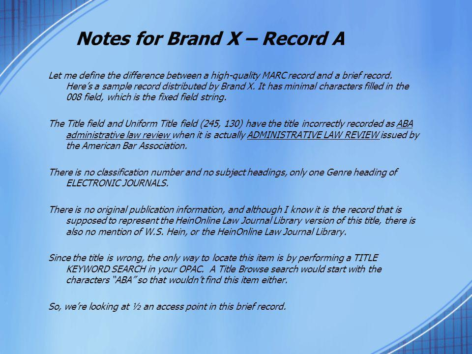 Notes for Brand X – Record A Let me define the difference between a high-quality MARC record and a brief record. Here's a sample record distributed by