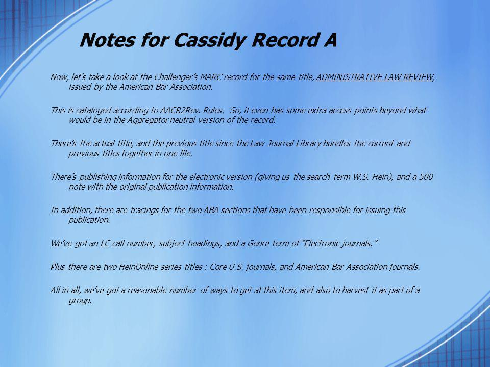 Notes for Cassidy Record A Now, let's take a look at the Challenger's MARC record for the same title, ADMINISTRATIVE LAW REVIEW, issued by the America
