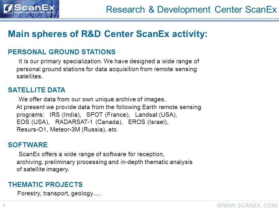 Research & Development Center ScanEx Main spheres of R&D Center ScanEx activity: PERSONAL GROUND STATIONS It is our primary specialization.