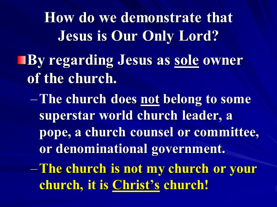 How do we demonstrate that Jesus is Our Only Lord.