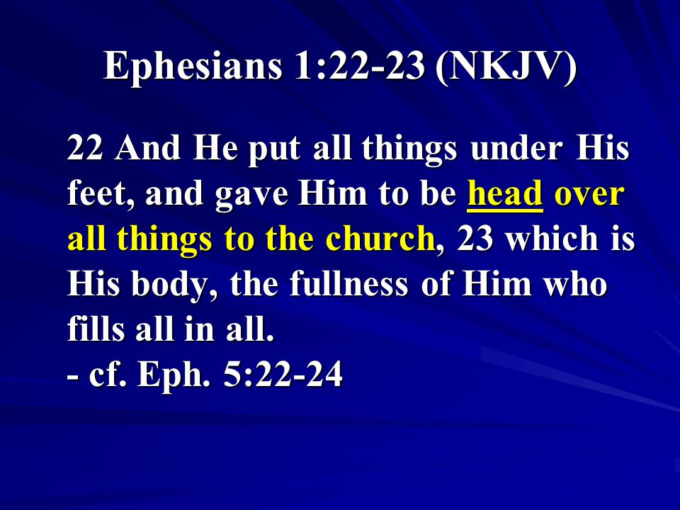 Ephesians 1:22-23 (NKJV) 22 And He put all things under His feet, and gave Him to be head over all things to the church, 23 which is His body, the fullness of Him who fills all in all.