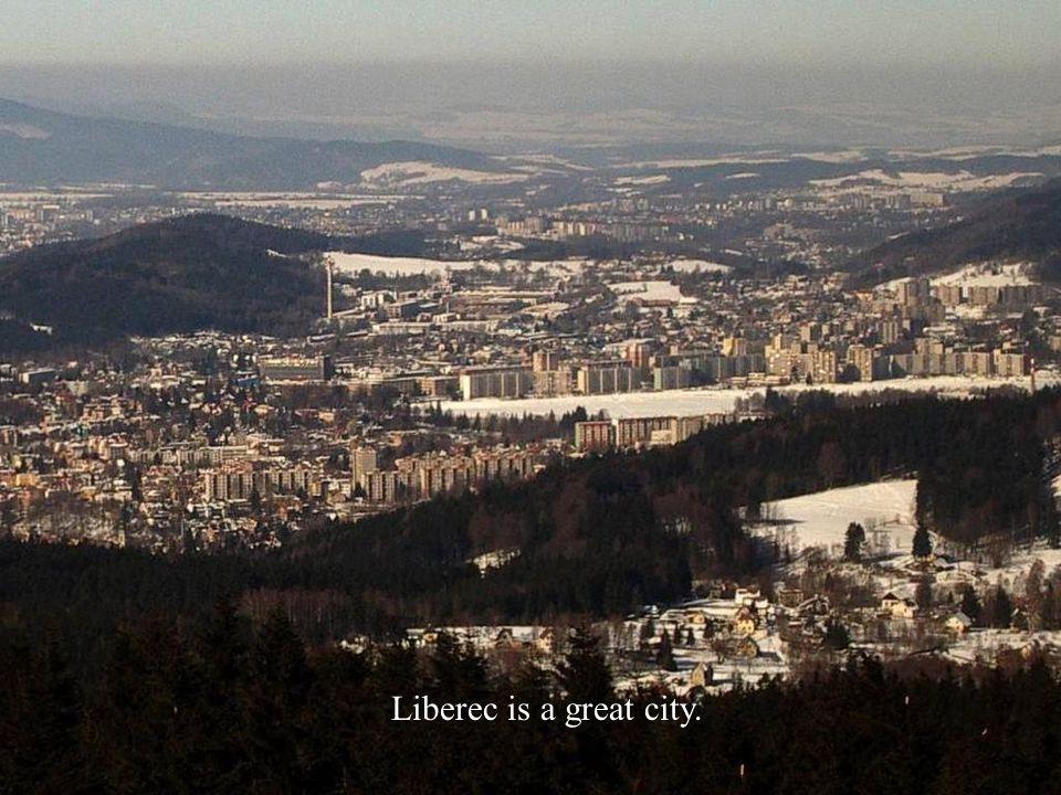 Liberec is a great city.