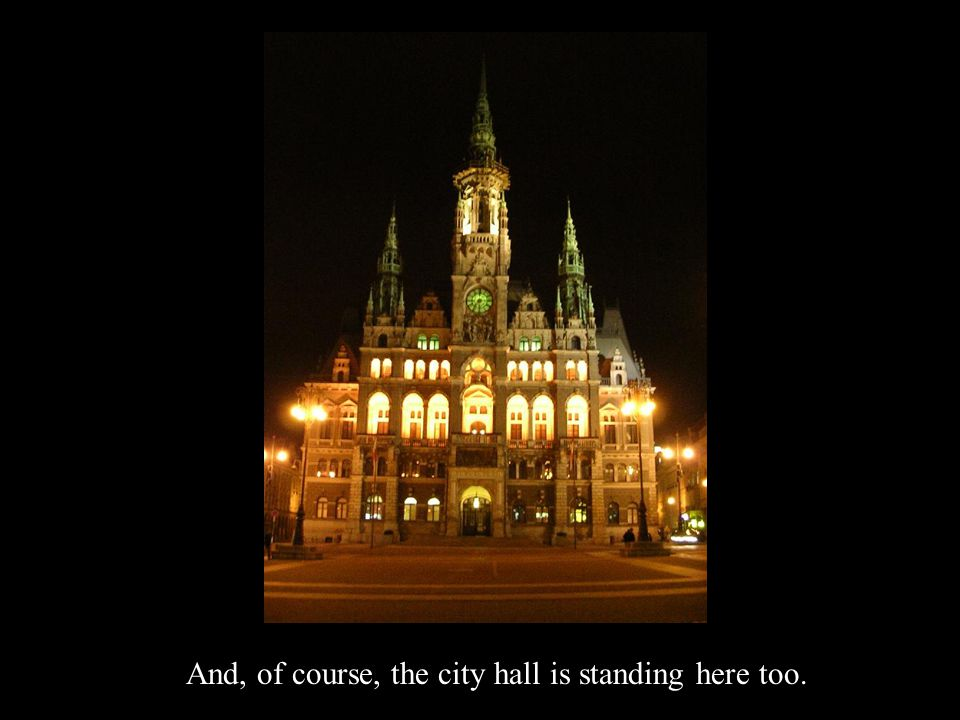 And, of course, the city hall is standing here too. wait