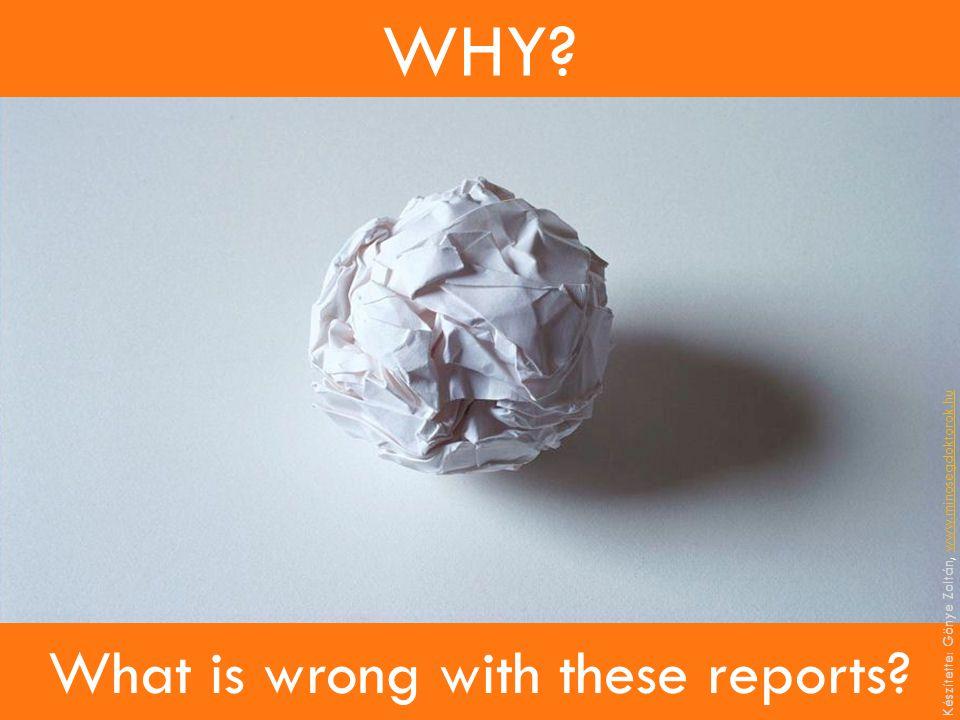 WHY? What is wrong with these reports? Készítette: Gönye Zoltán, www.minosegdoktorok.huwww.minosegdoktorok.hu