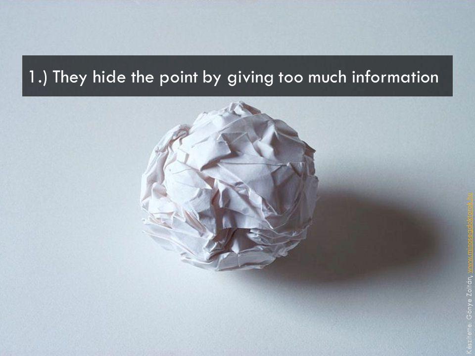 Készítette: Gönye Zoltán, www.minosegdoktorok.huwww.minosegdoktorok.hu 1.) They hide the point by giving too much information