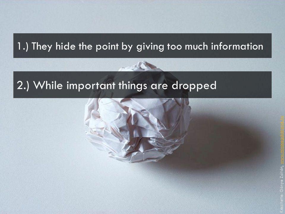 2.) While important things are dropped Készítette: Gönye Zoltán, www.minosegdoktorok.huwww.minosegdoktorok.hu 1.) They hide the point by giving too mu