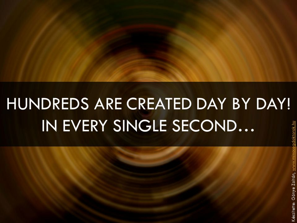 HUNDREDS ARE CREATED DAY BY DAY.