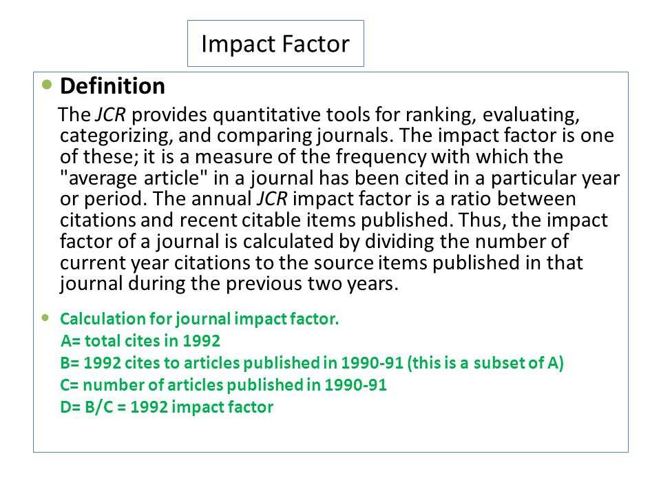 Impact Factor Definition The JCR provides quantitative tools for ranking, evaluating, categorizing, and comparing journals. The impact factor is one o