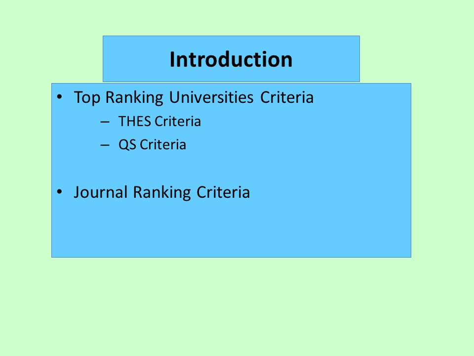 Introduction Top Ranking Universities Criteria – THES Criteria – QS Criteria Journal Ranking Criteria