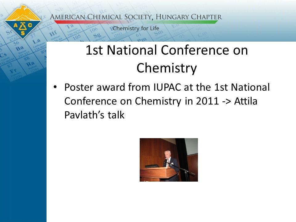1st National Conference on Chemistry Poster award from IUPAC at the 1st National Conference on Chemistry in 2011 -> Attila Pavlath's talk