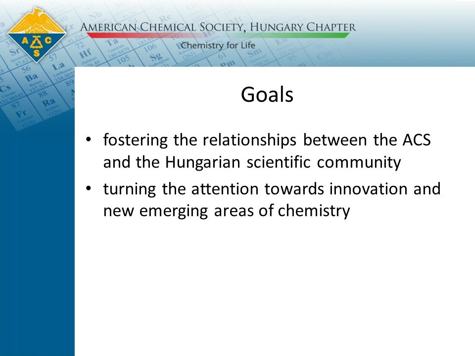Goals fostering the relationships between the ACS and the Hungarian scientific community turning the attention towards innovation and new emerging areas of chemistry