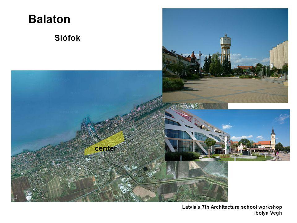 Balaton Latvia's 7th Architecture school workshop Ibolya Vegh Siófok center