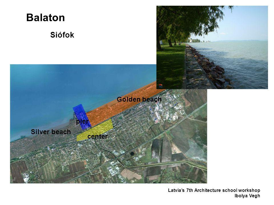 Balaton Latvia's 7th Architecture school workshop Ibolya Vegh Siófok Silver beach center pier Golden beach