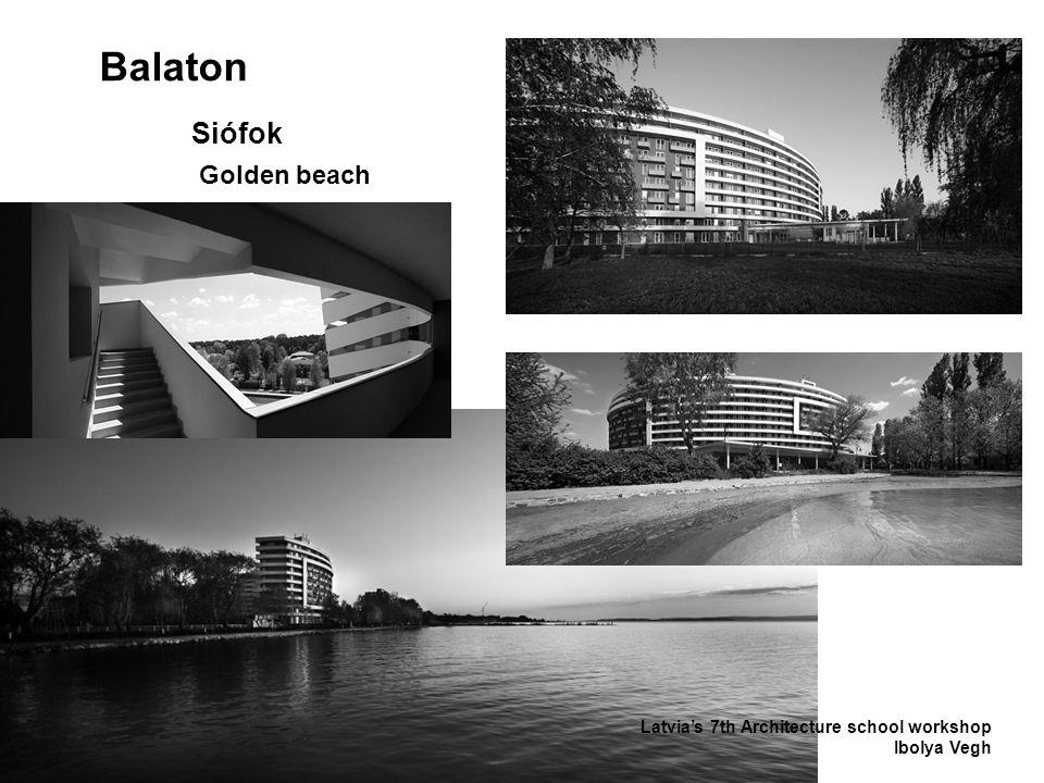 Balaton Latvia's 7th Architecture school workshop Ibolya Vegh Siófok Golden beach