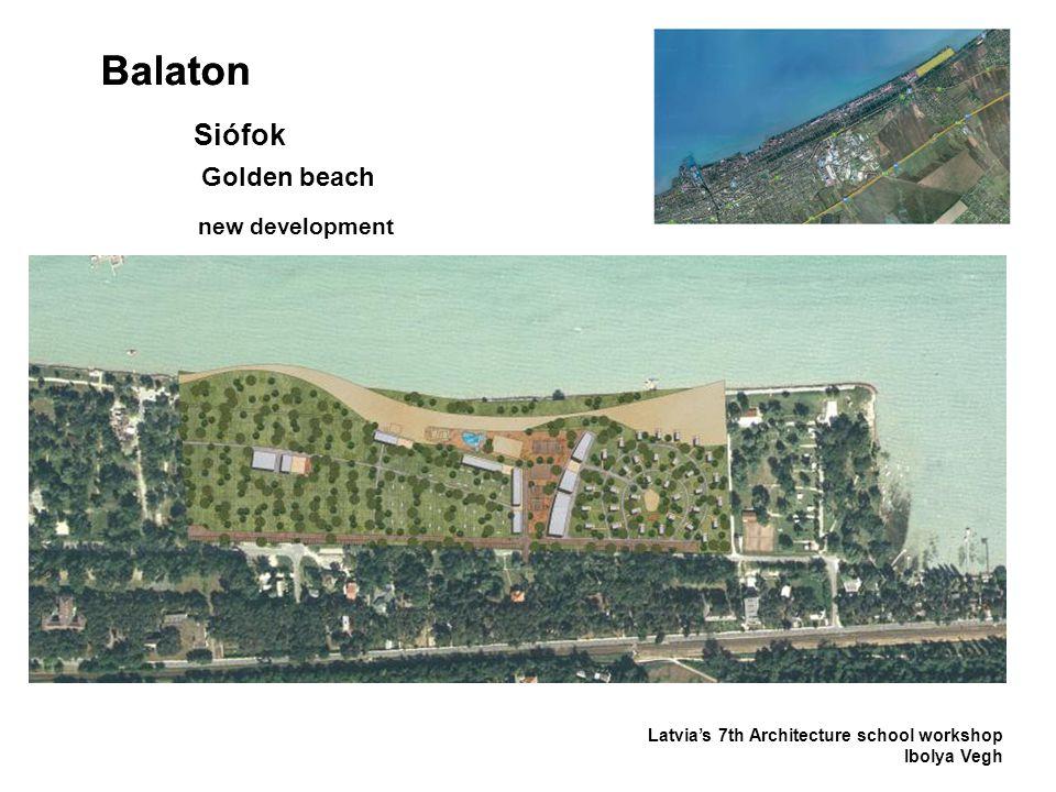 Balaton Latvia's 7th Architecture school workshop Ibolya Vegh Siófok Golden beach new development