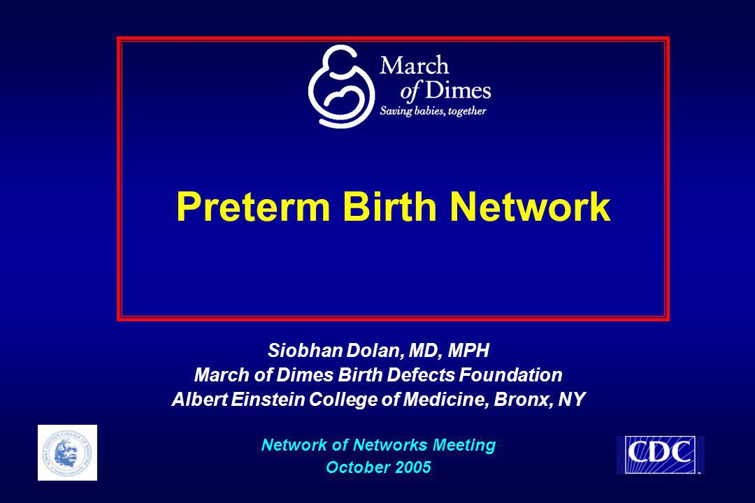 Preterm Birth - Challenges Multidisciplinary approaches and international collaboration are required to make progress in preterm birth research CDC's Office of Genomics and Disease Prevention has played a key leadership role in providing technical assistance, methodologic support, and perspective on how the preterm birth network fits into the network of networks