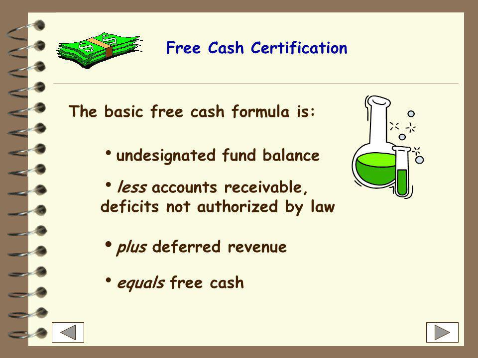Free Cash Certification Free cashFree cash is the amount of unrestricted funds available from operations that can be used as a funding source for appropriation after certification by the Director of Accounts Free cash is generated when actual revenue collections exceed the estimates used for budgeting and when actual expenditures and encumbrances are less than appropriations