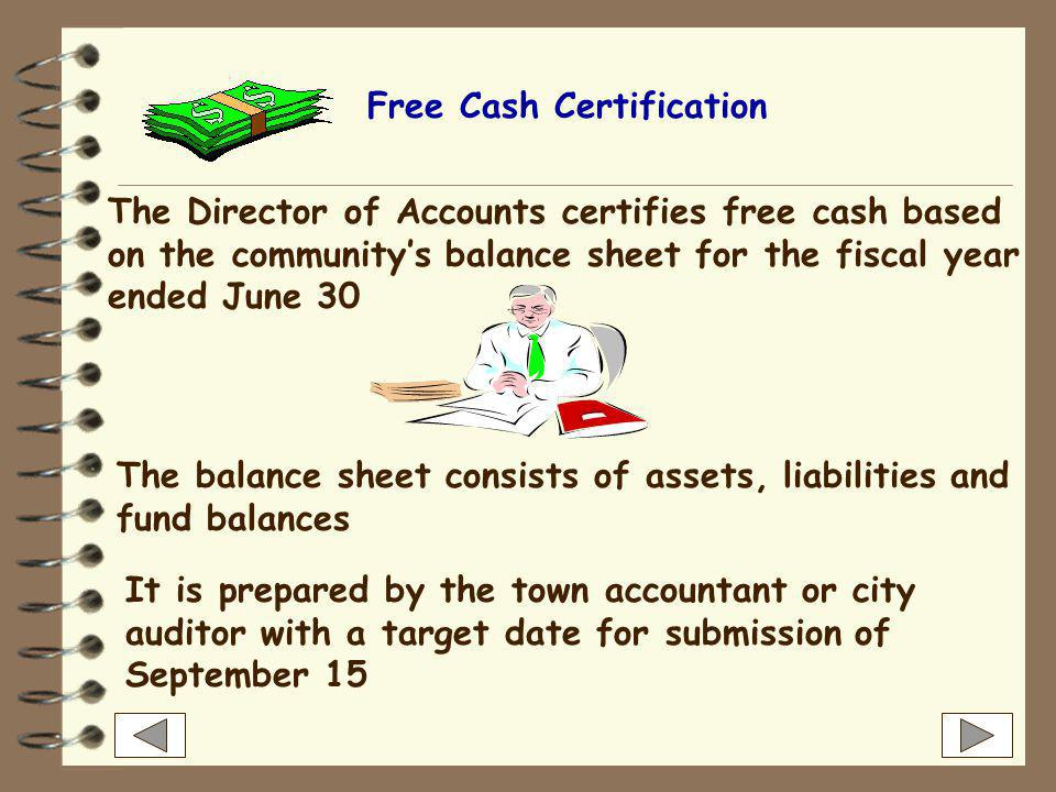 Free Cash Certification The basic free cash formula is:  undesignated fund balance  less accounts receivable, deficits not authorized by law  plus deferred revenue  equals free cash