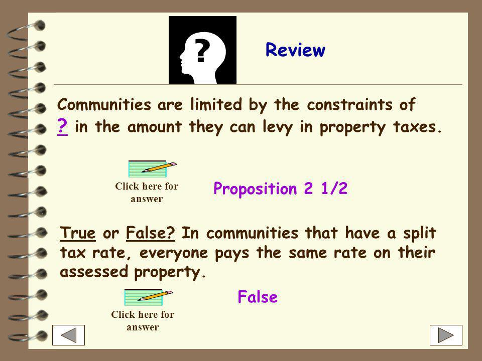 Single v. Split Tax Rates Single tax rate-everyone in the community pays the same rate on their assessed property Split tax rate-different tax rates a