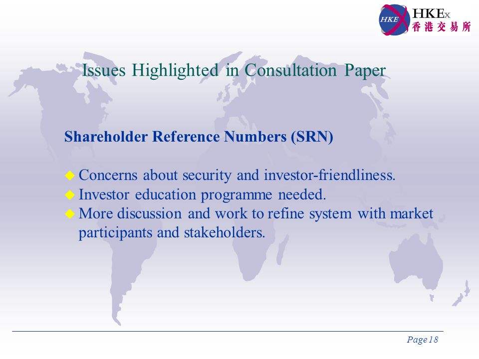 Page 18 Issues Highlighted in Consultation Paper Shareholder Reference Numbers (SRN)  Concerns about security and investor-friendliness.