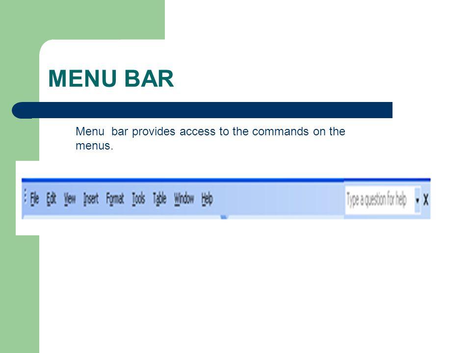 MENU BAR Menu bar provides access to the commands on the menus.