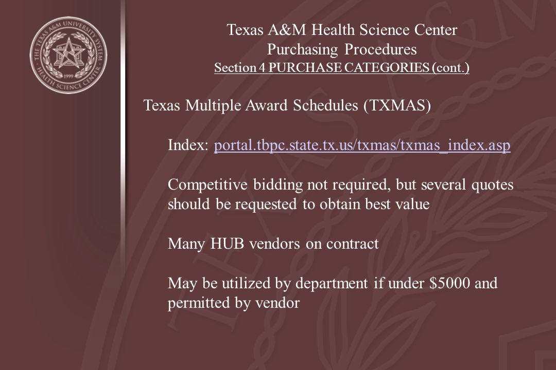 Texas A&M Health Science Center Purchasing Procedures Section 4 PURCHASE CATEGORIES (cont.) Texas Multiple Award Schedules (TXMAS) Index: portal.tbpc.